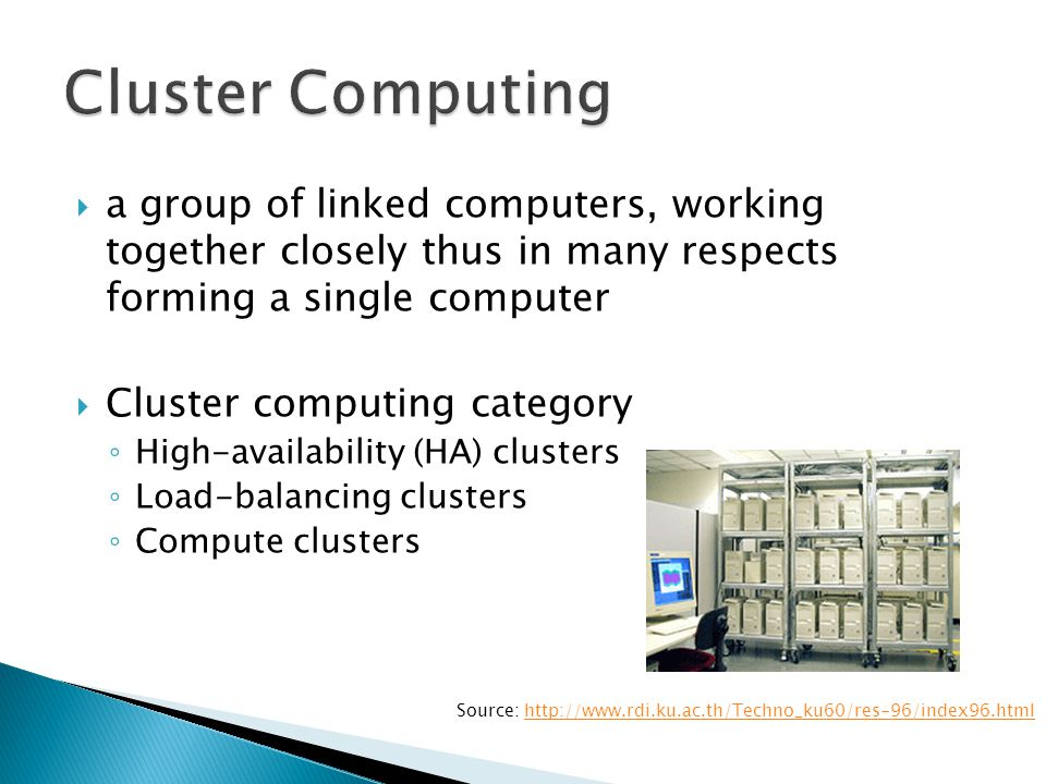 Cluster Computing a group of linked computers, working together closely thus in many respects forming a single computer.