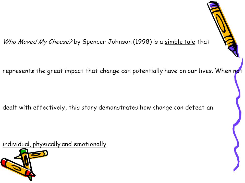 Who Moved My Cheese by Spencer Johnson (1998) is a simple tale that