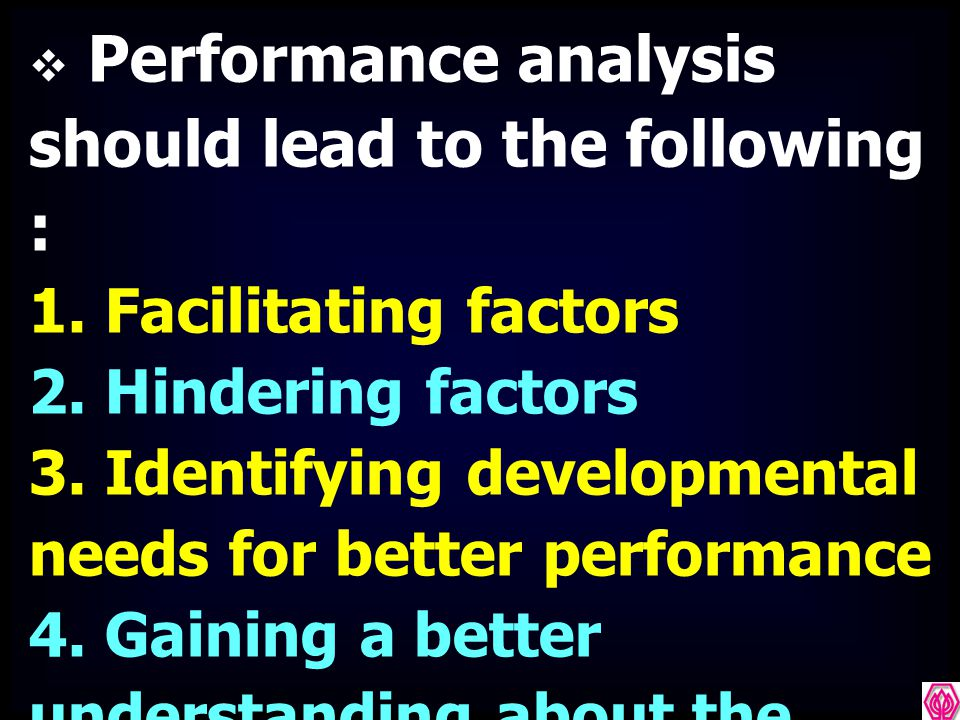 Performance analysis should lead to the following :