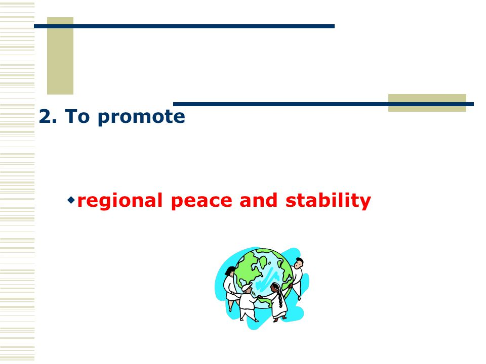 2. To promote regional peace and stability