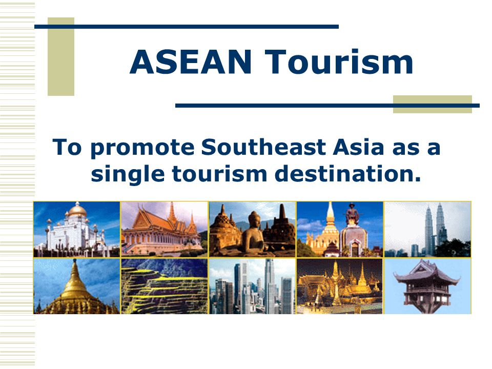 To promote Southeast Asia as a single tourism destination.
