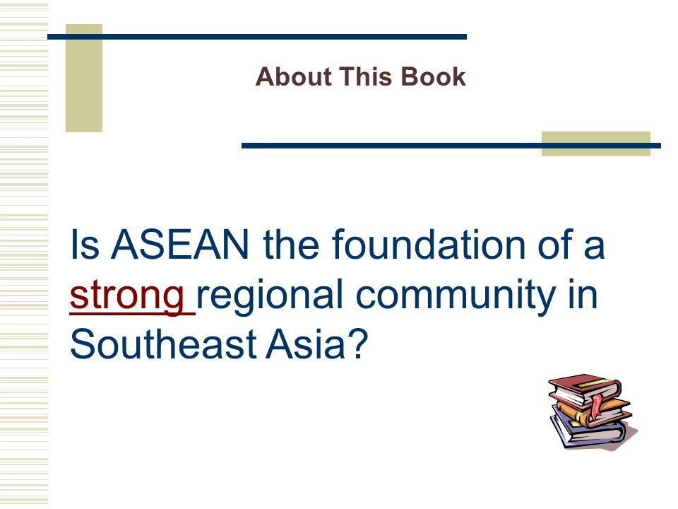 About This Book Is ASEAN the foundation of a strong regional community in Southeast Asia
