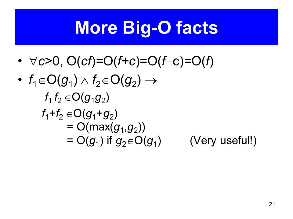 More Big-O facts c>0, O(cf)=O(f+c)=O(fc)=O(f)