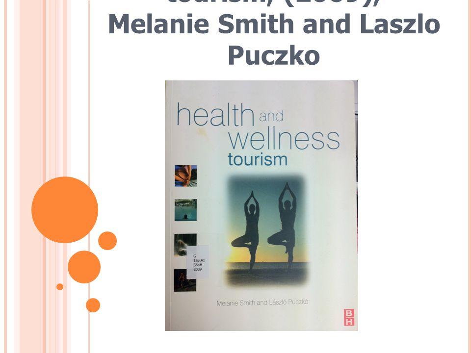 Health and Wellness tourism, (2009), Melanie Smith and Laszlo Puczko