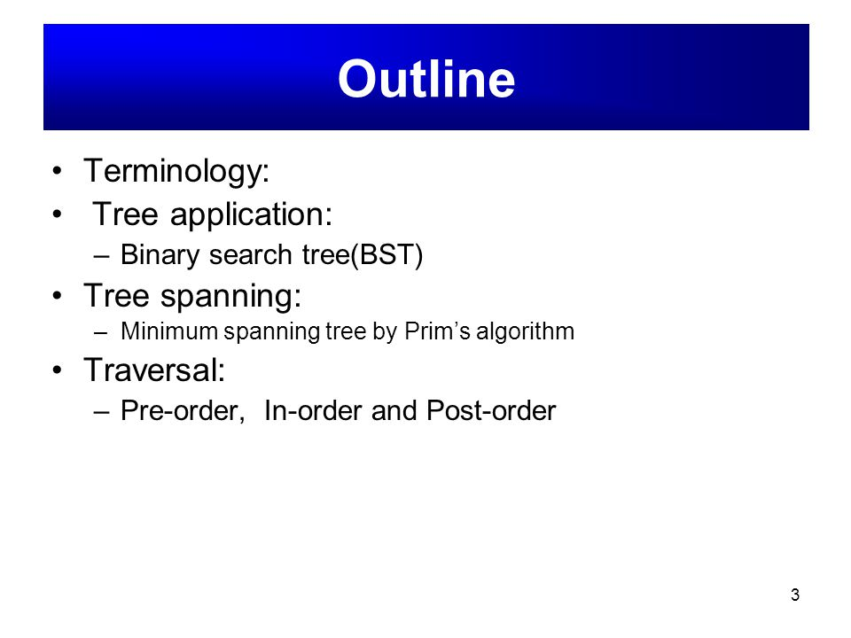 Outline Terminology: Tree application: Tree spanning: Traversal: