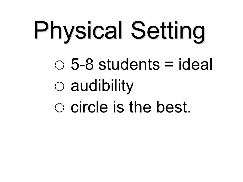 Physical Setting 5-8 students = ideal audibility circle is the best.