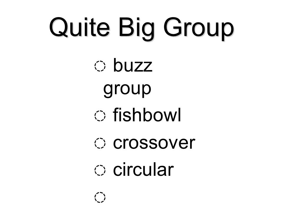 Quite Big Group buzz group fishbowl crossover circular horseshoe