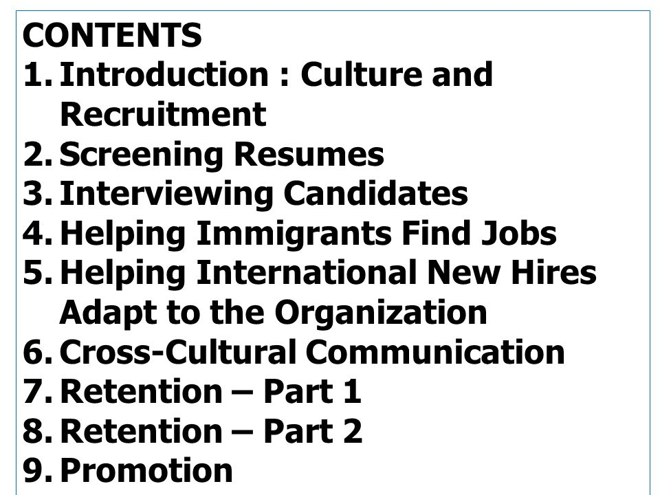 CONTENTS Introduction : Culture and Recruitment. Screening Resumes. Interviewing Candidates. Helping Immigrants Find Jobs.