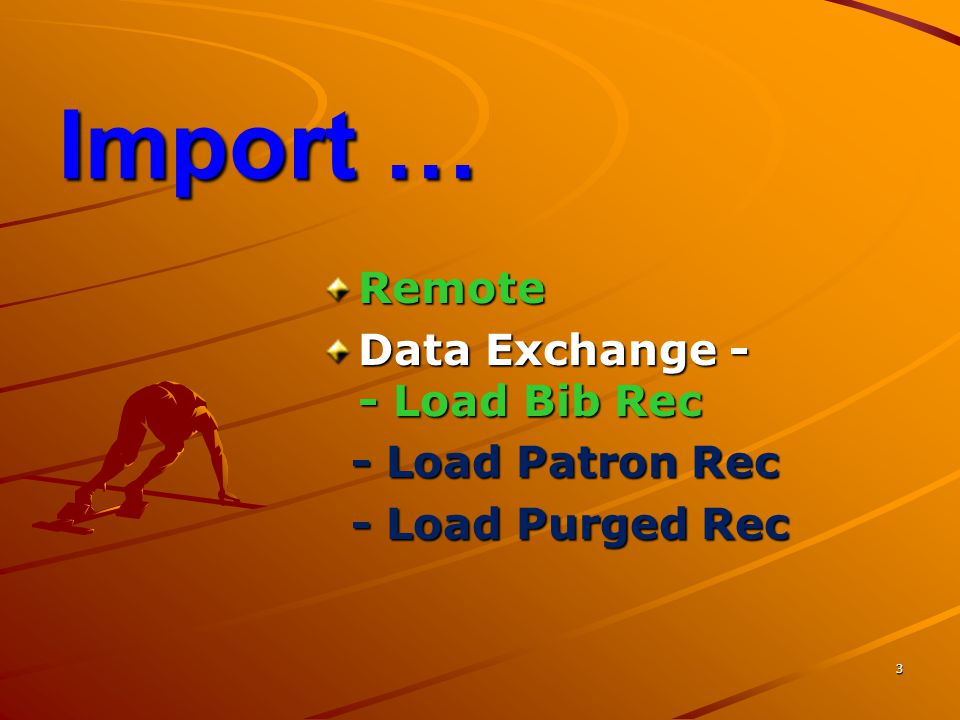 Import … Remote Data Exchange - - Load Bib Rec - Load Patron Rec