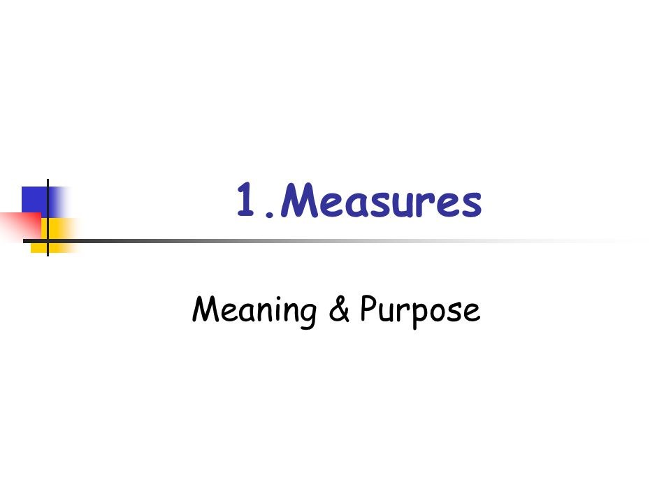 1.Measures Meaning & Purpose