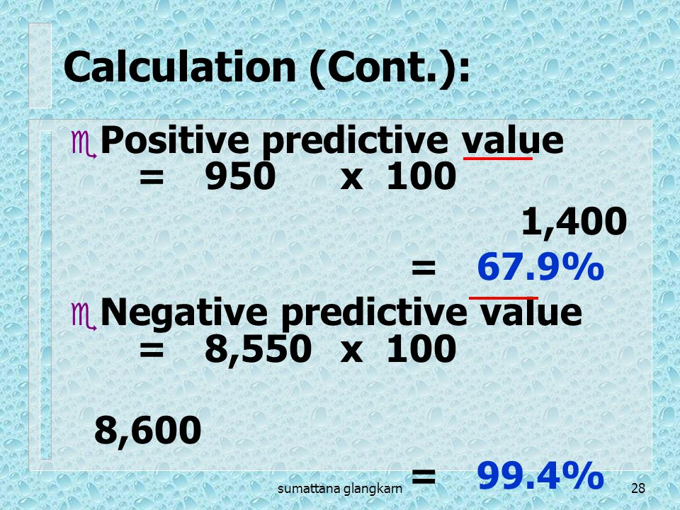Calculation (Cont.): Positive predictive value = 950 x 100 1,400