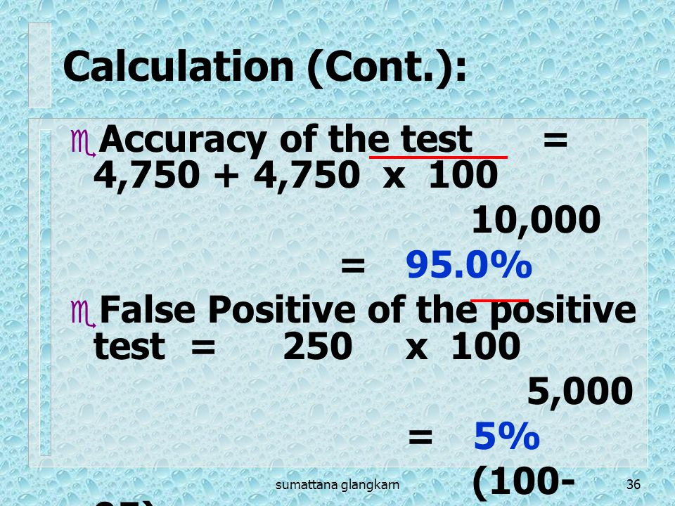 Calculation (Cont.): Accuracy of the test = 4,750 + 4,750 x 100 10,000