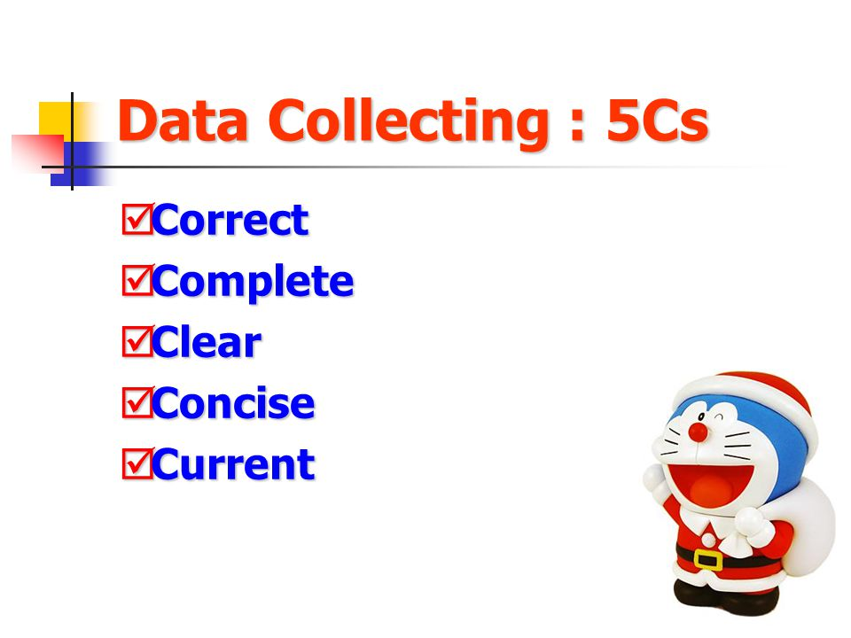 Data Collecting : 5Cs Correct Complete Clear Concise Current