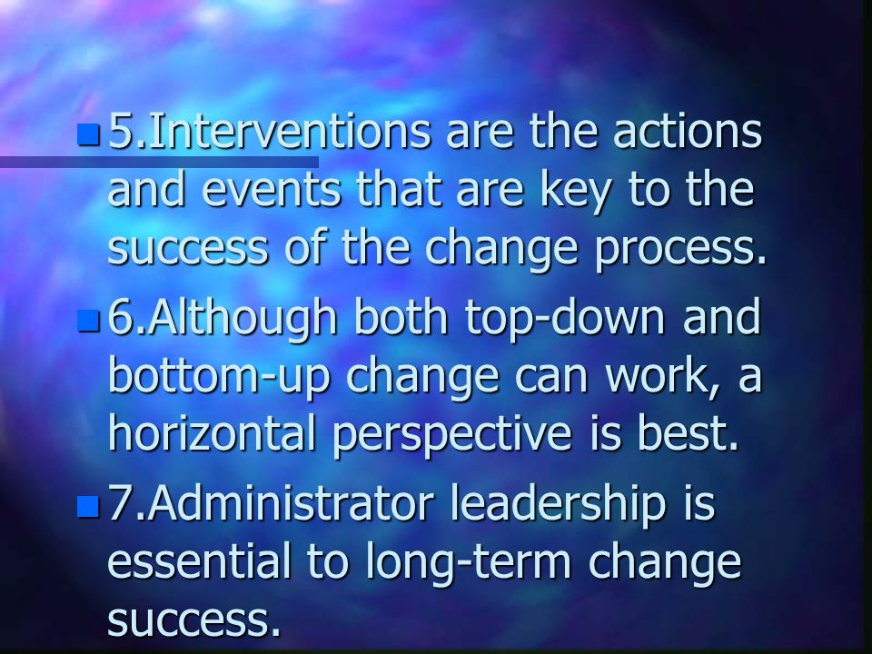 5.Interventions are the actions and events that are key to the success of the change process.