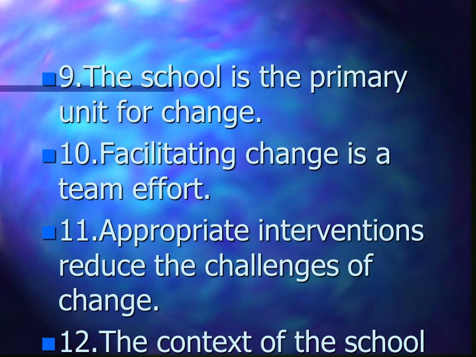 9.The school is the primary unit for change.