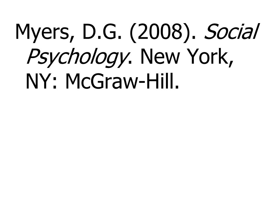 Myers, D.G. (2008). Social Psychology. New York, NY: McGraw-Hill.