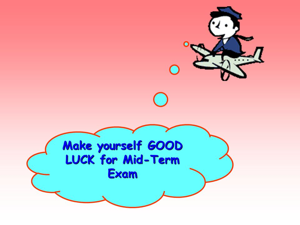 Make yourself GOOD LUCK for Mid-Term Exam