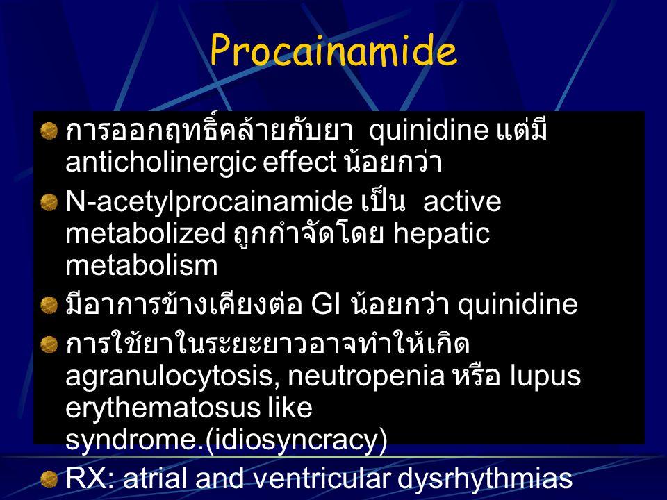 Procainamide การออกฤทธิ์คล้ายกับยา quinidine แต่มี anticholinergic effect น้อยกว่า.