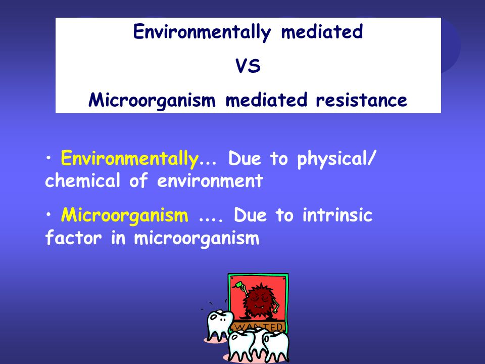 Environmentally mediated Microorganism mediated resistance