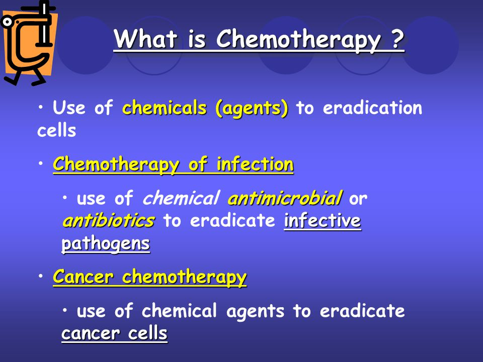 What is Chemotherapy Use of chemicals (agents) to eradication cells