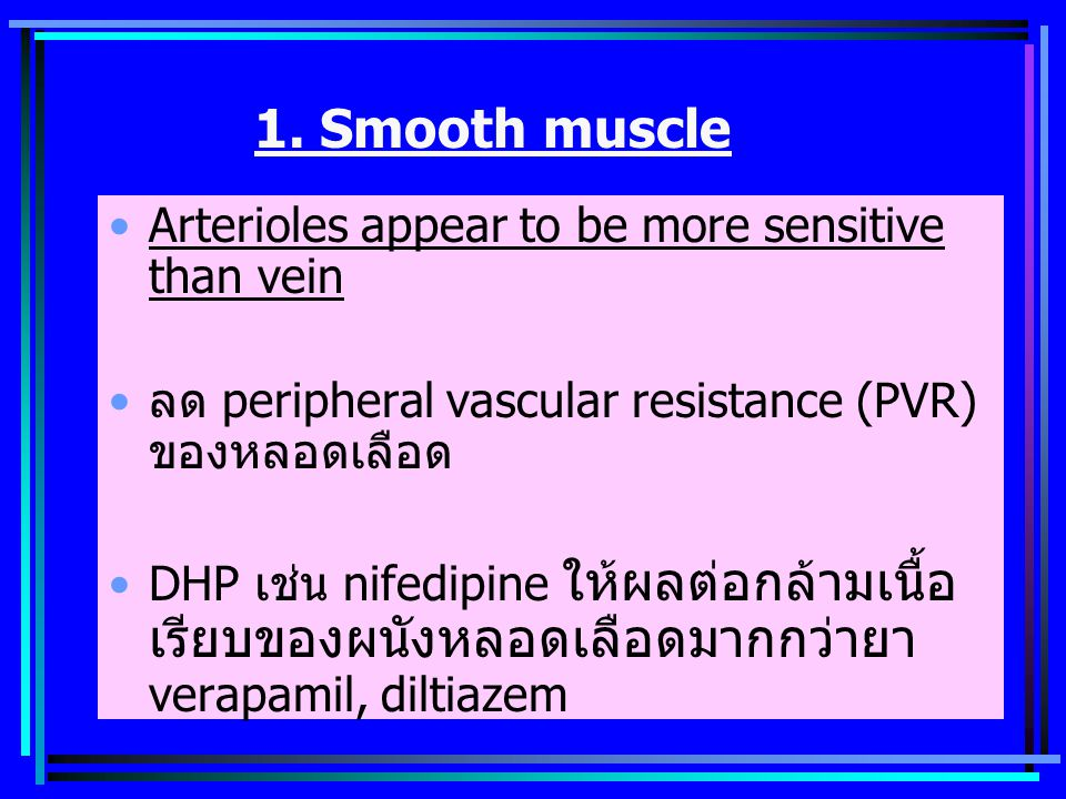 1. Smooth muscle Arterioles appear to be more sensitive than vein