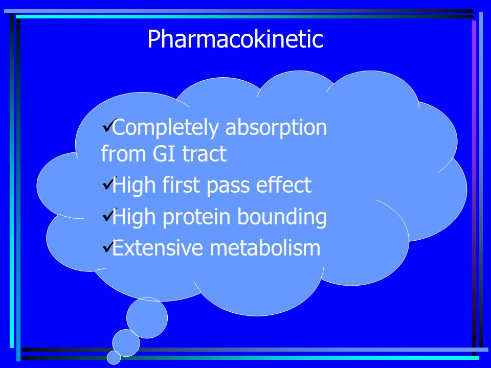 Pharmacokinetic Completely absorption from GI tract