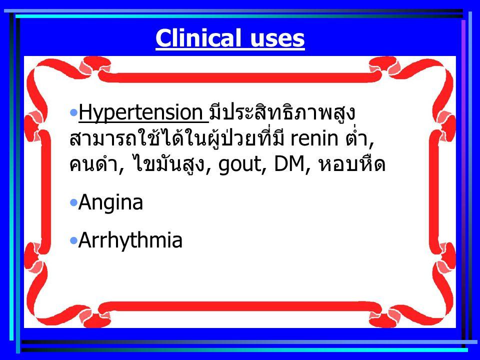 Clinical uses Hypertension มีประสิทธิภาพสูง สามารถใช้ได้ในผู้ป่วยที่มี renin ต่ำ, คนดำ, ไขมันสูง, gout, DM, หอบหืด.