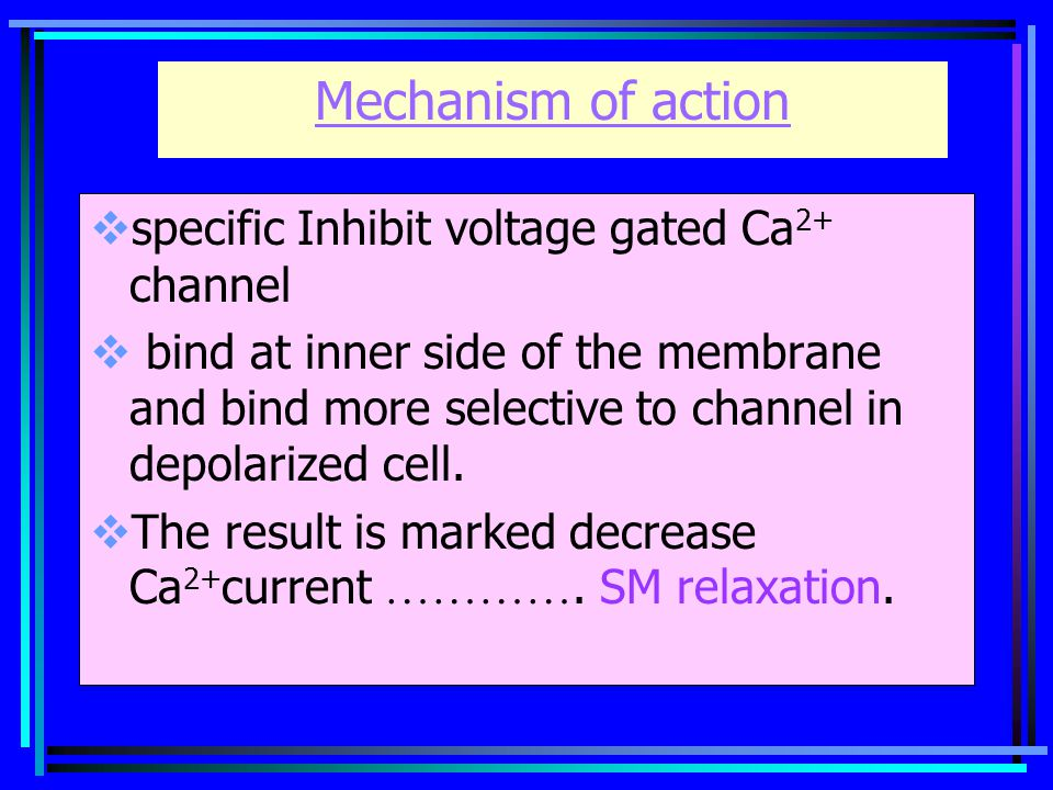 Mechanism of action specific Inhibit voltage gated Ca2+ channel
