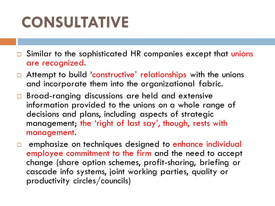 CONSULTATIVE Similar to the sophisticated HR companies except that unions are recognized.