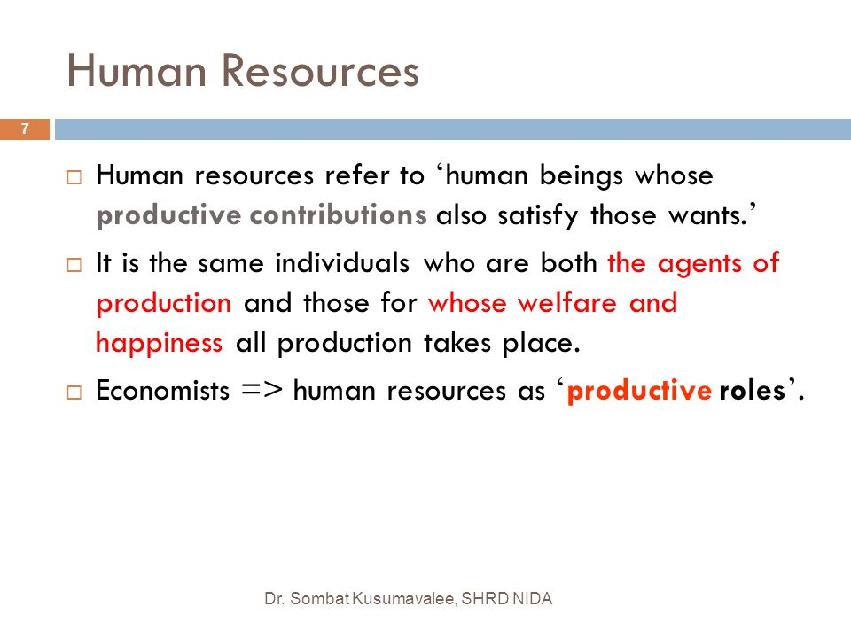 Human Resources Human resources refer to 'human beings whose productive contributions also satisfy those wants.'