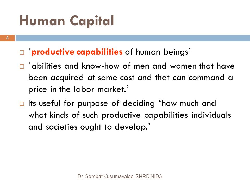 Human Capital 'productive capabilities of human beings'
