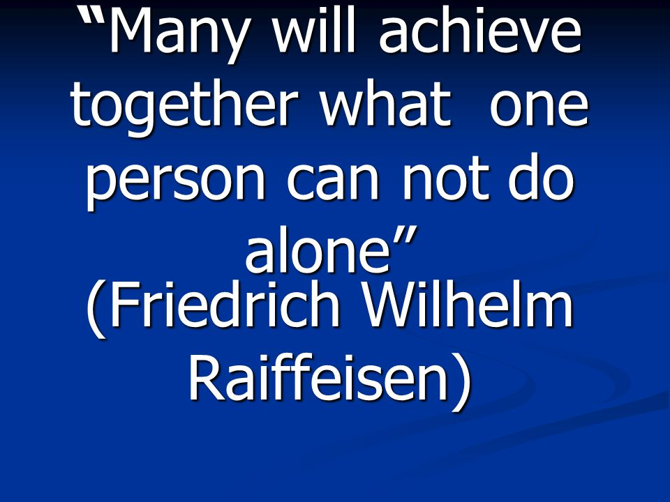 Many will achieve together what one person can not do alone