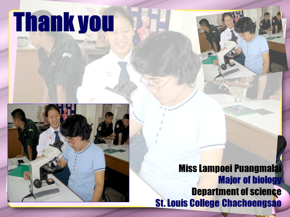 Thank you Miss Lampoei Puangmalai Major of biology