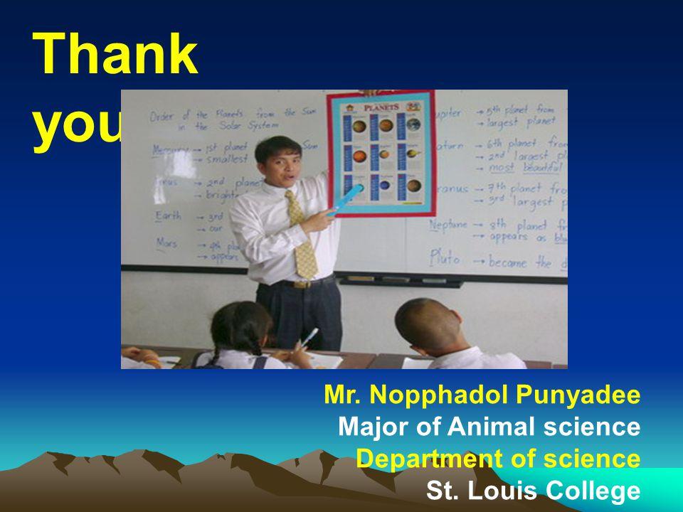 Thank you Mr. Nopphadol Punyadee Major of Animal science