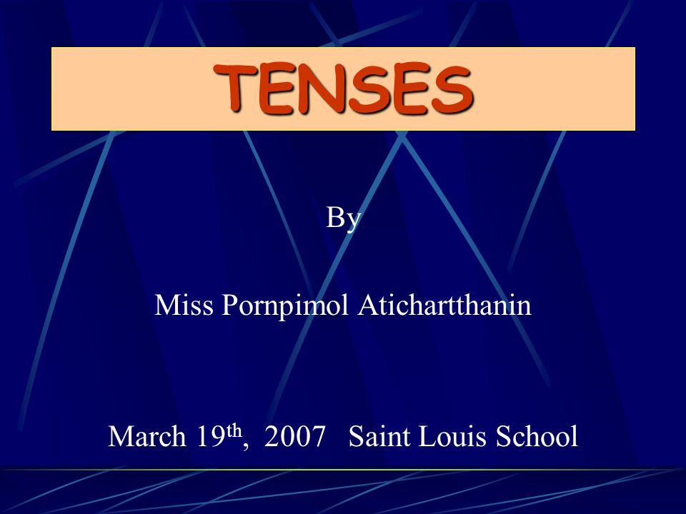 TENSES By Miss Pornpimol Atichartthanin