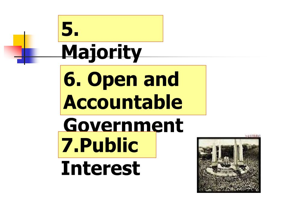 5. Majority Rule 6. Open and Accountable Government 7.Public Interest