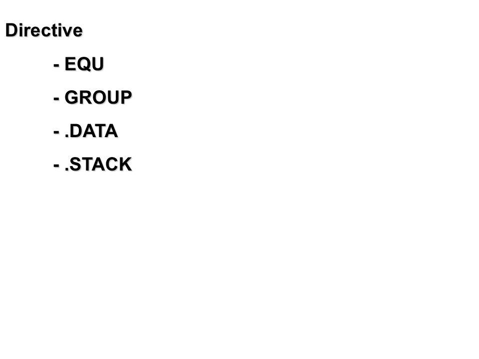 Directive - EQU - GROUP - .DATA - .STACK