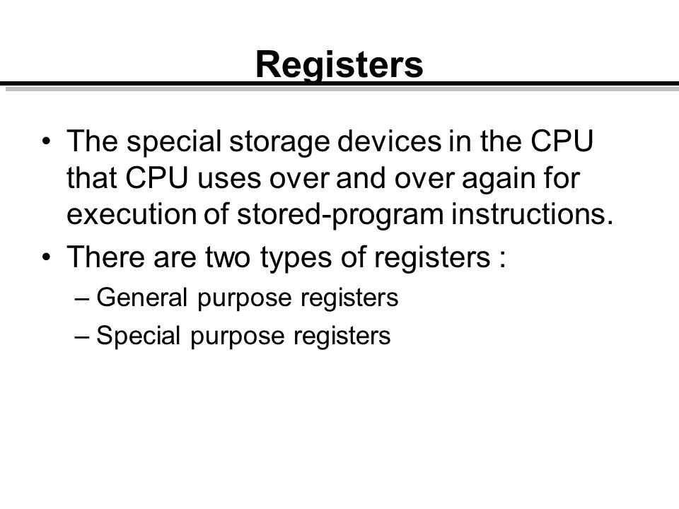 Registers The special storage devices in the CPU that CPU uses over and over again for execution of stored-program instructions.
