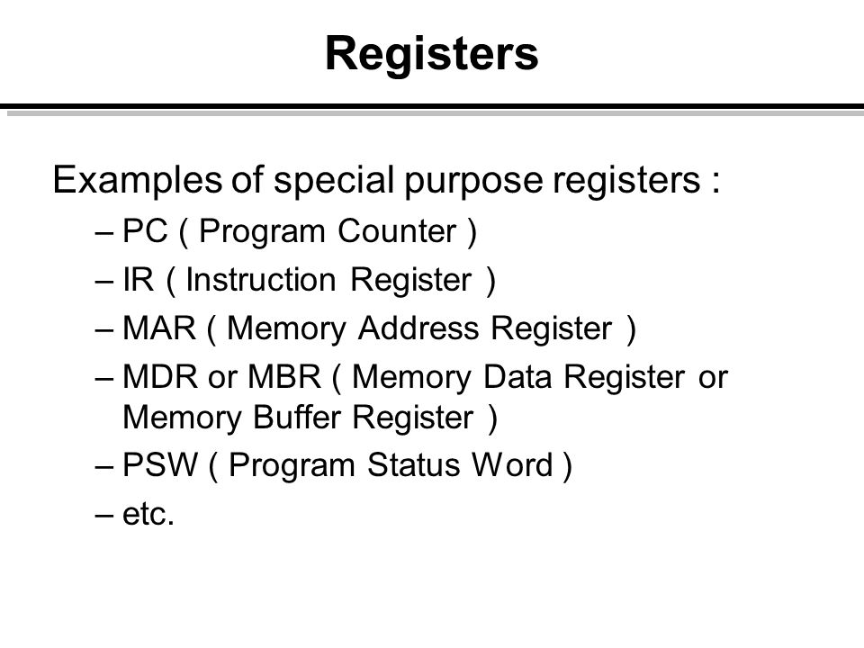 Registers Examples of special purpose registers :