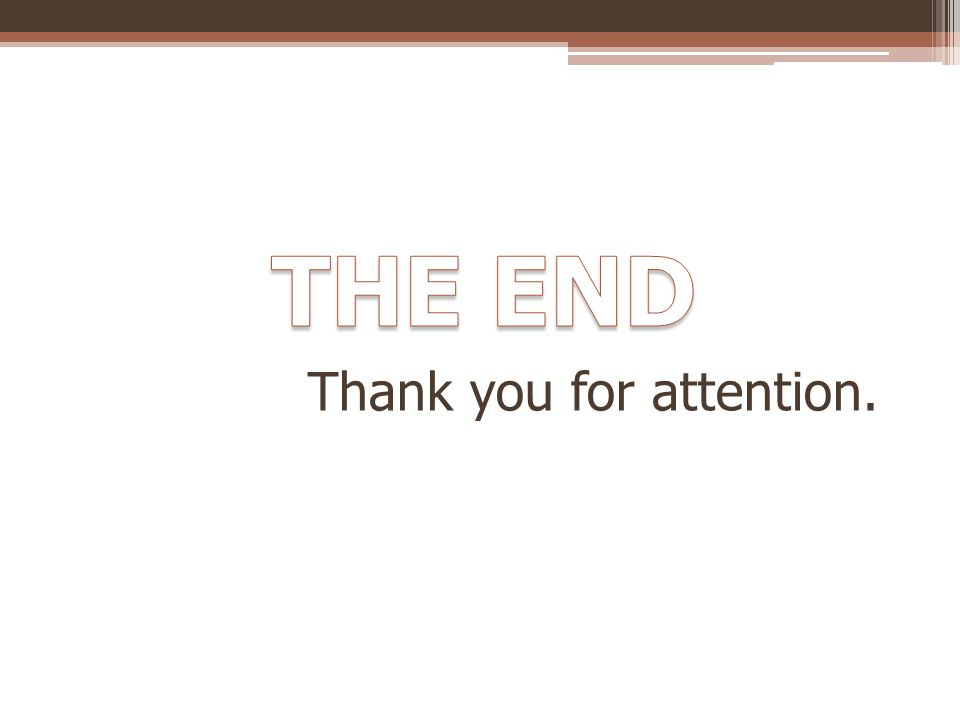 THE END Thank you for attention.