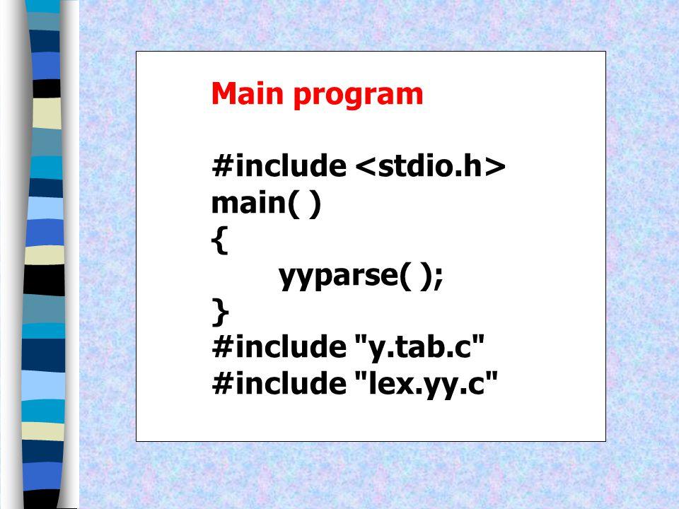 Main program #include <stdio.h> main( ) { yyparse( ); } #include y.tab.c #include lex.yy.c