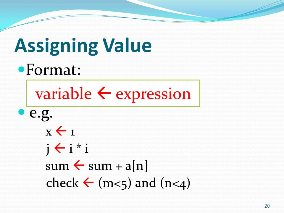 Assigning Value variable  expression Format: e.g. x  1 j  i * i