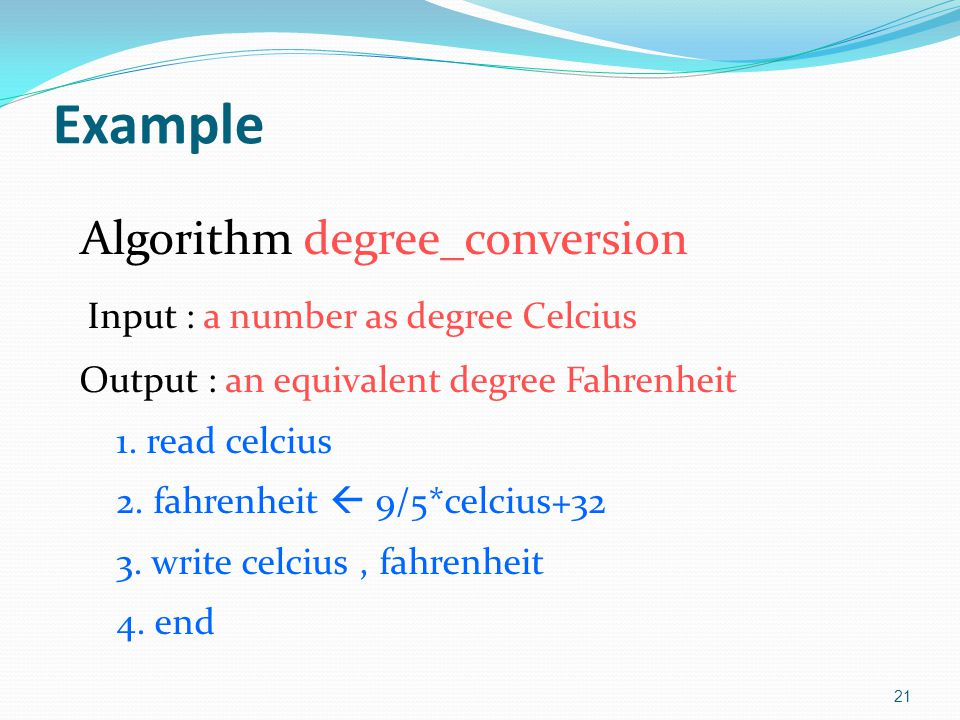 Example Algorithm degree_conversion Input : a number as degree Celcius