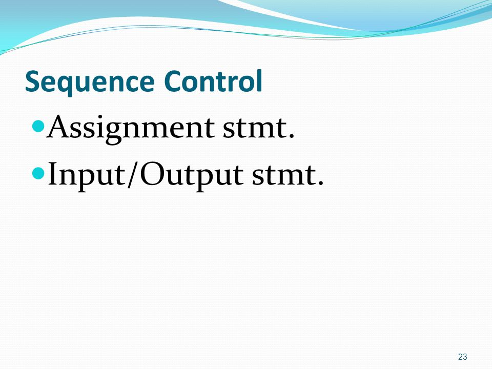Sequence Control Assignment stmt. Input/Output stmt.
