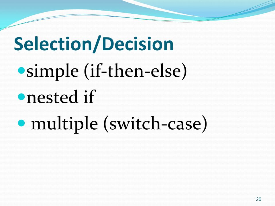 Selection/Decision simple (if-then-else) nested if