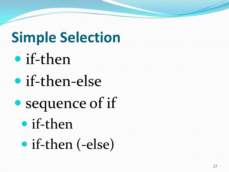 Simple Selection if-then if-then-else sequence of if if-then (-else)