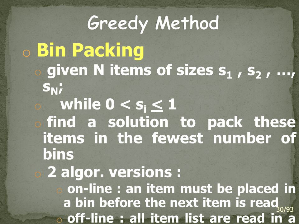 Greedy Method Bin Packing given N items of sizes s1 , s2 , …, sN;