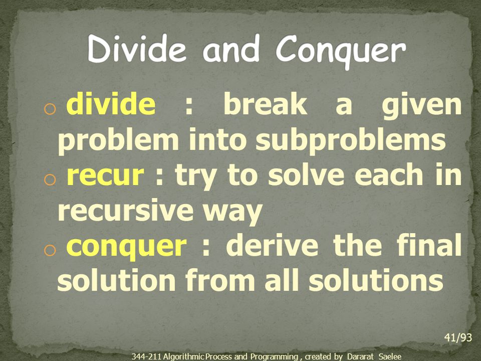 Divide and Conquer divide : break a given problem into subproblems