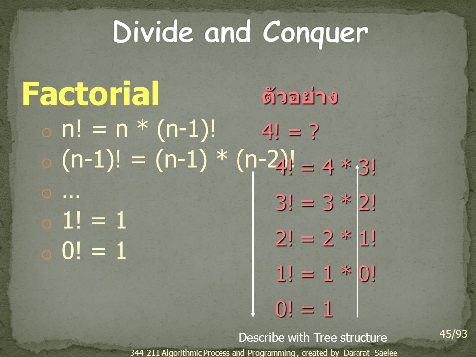 Factorial Divide and Conquer n! = n * (n-1)! (n-1)! = (n-1) * (n-2)! …
