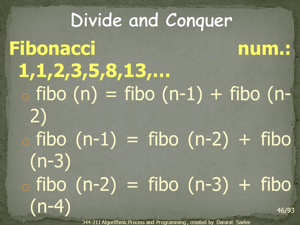 fibo (n) = fibo (n-1) + fibo (n-2)